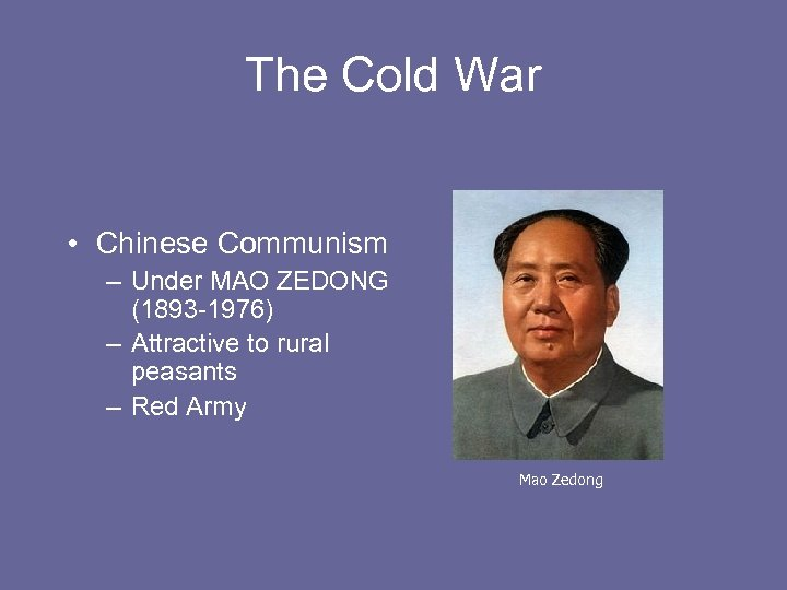 The Cold War • Chinese Communism – Under MAO ZEDONG (1893 -1976) – Attractive
