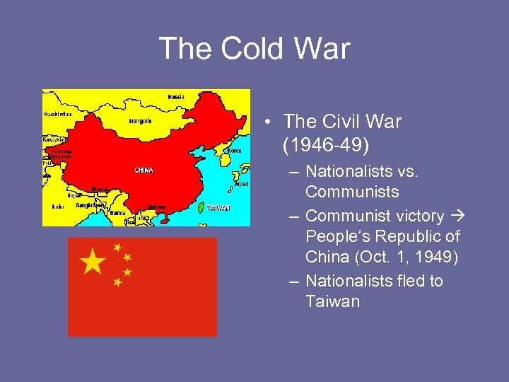 The Cold War • The Civil War (1946 -49) – Nationalists vs. Communists –