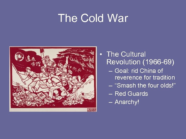 The Cold War • The Cultural Revolution (1966 -69) – Goal: rid China of