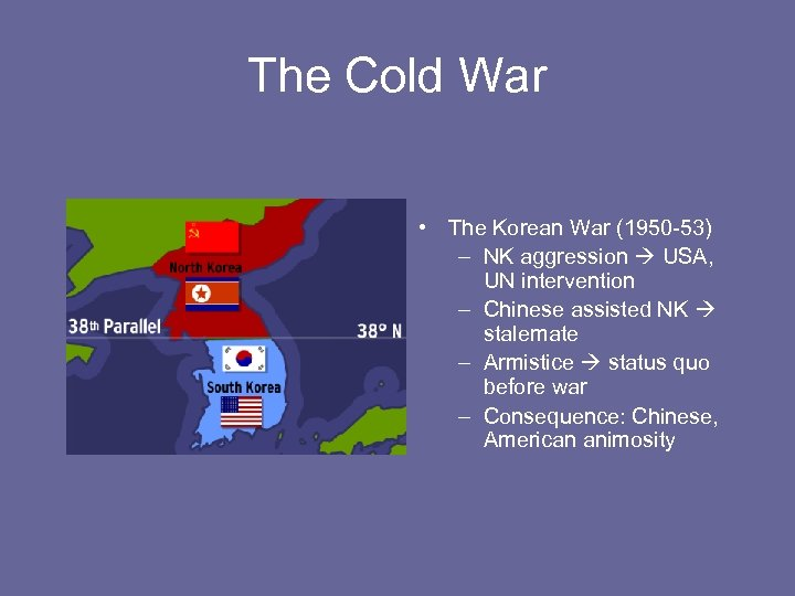 The Cold War • The Korean War (1950 -53) – NK aggression USA, UN
