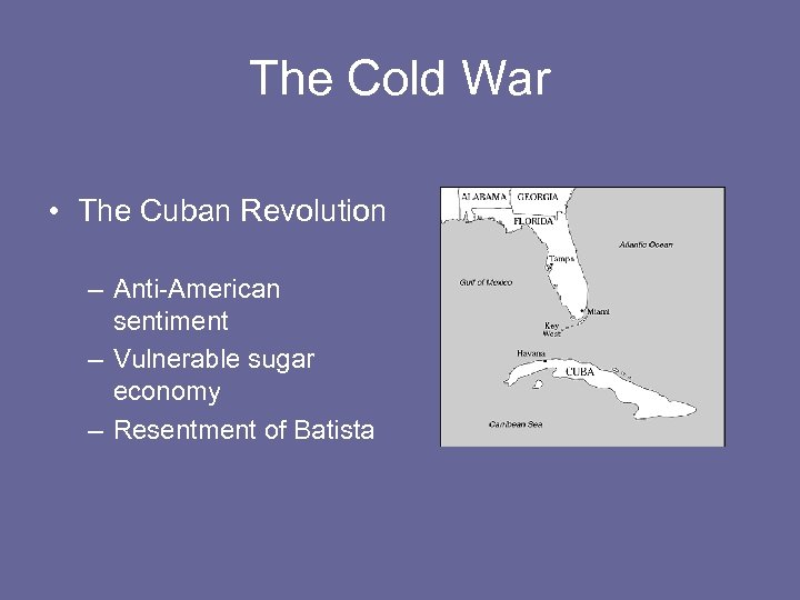 The Cold War • The Cuban Revolution – Anti-American sentiment – Vulnerable sugar economy