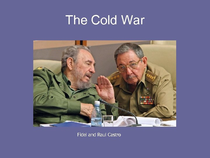 The Cold War Fidel and Raul Castro