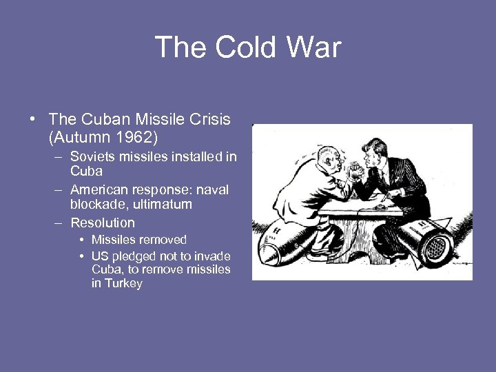 The Cold War • The Cuban Missile Crisis (Autumn 1962) – Soviets missiles installed