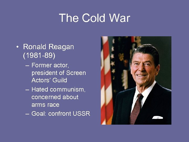 The Cold War • Ronald Reagan (1981 -89) – Former actor, president of Screen