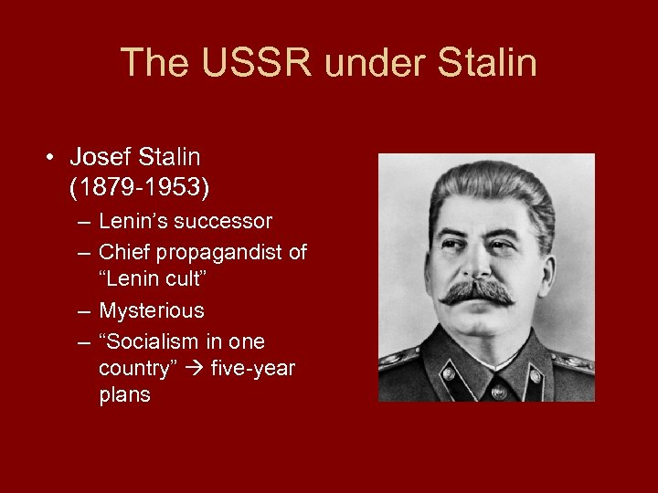 The USSR under Stalin • Josef Stalin (1879 -1953) – Lenin's successor – Chief