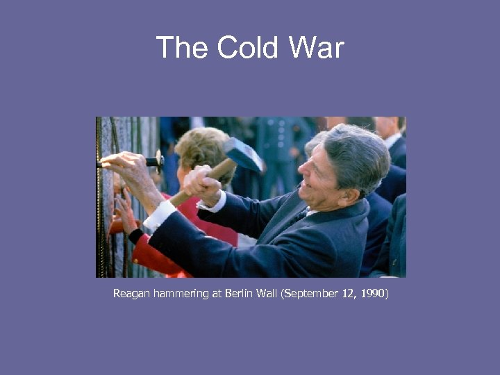 The Cold War Reagan hammering at Berlin Wall (September 12, 1990)