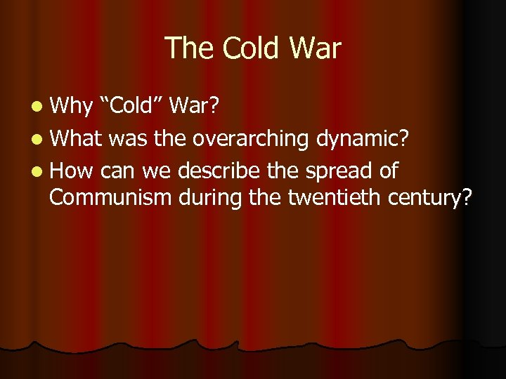"The Cold War l Why ""Cold"" War? l What was the overarching dynamic? l"