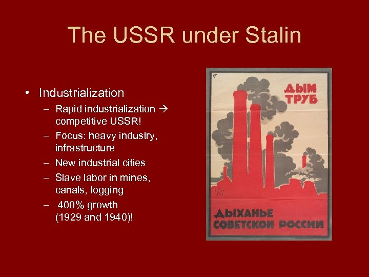 The USSR under Stalin • Industrialization – Rapid industrialization competitive USSR! – Focus: heavy