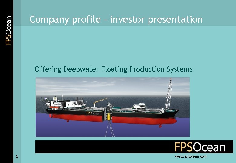 Company profile – investor presentation Offering Deepwater Floating Production Systems 1 www. fpsocean. com