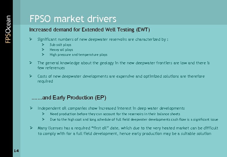 FPSO market drivers Increased demand for Extended Well Testing (EWT) Ø Significant numbers of