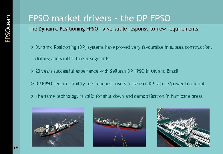FPSO market drivers - the DP FPSO The Dynamic Positioning FPSO – a versatile