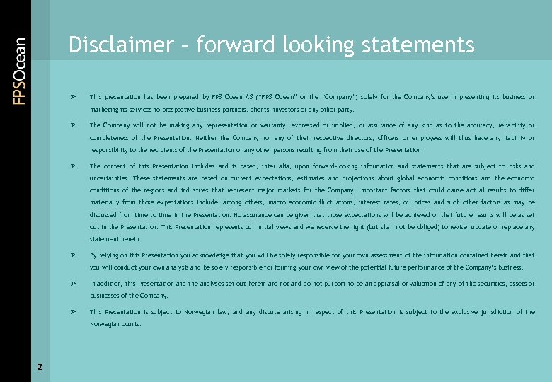 Disclaimer – forward looking statements Ø This presentation has been prepared by FPS Ocean