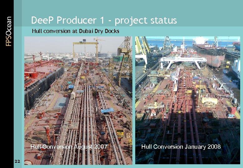 Dee. P Producer 1 - project status Hull conversion at Dubai Dry Docks Hull