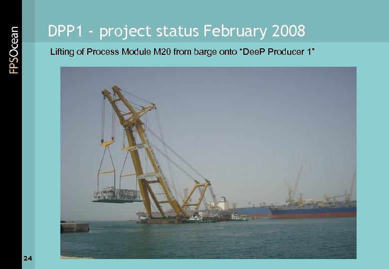 DPP 1 - project status February 2008 Lifting of Process Module M 20 from
