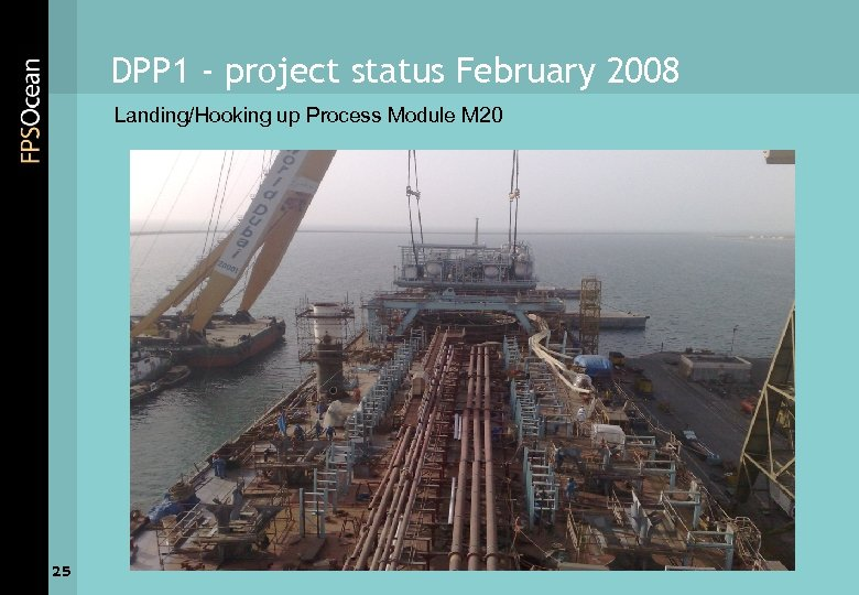 DPP 1 - project status February 2008 Landing/Hooking up Process Module M 20 25