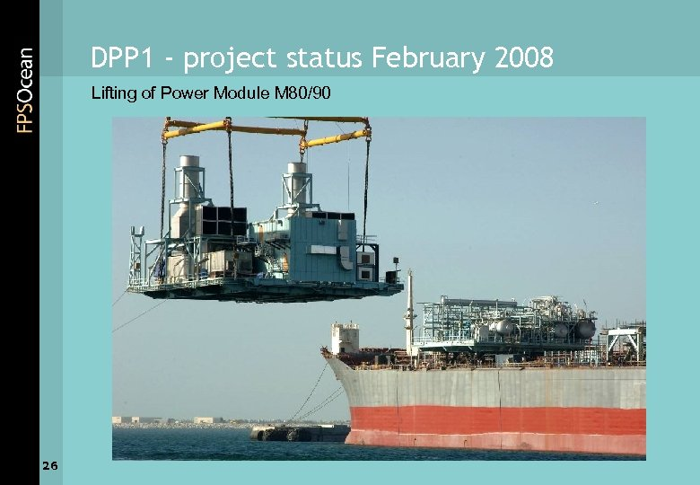DPP 1 - project status February 2008 Lifting of Power Module M 80/90 26