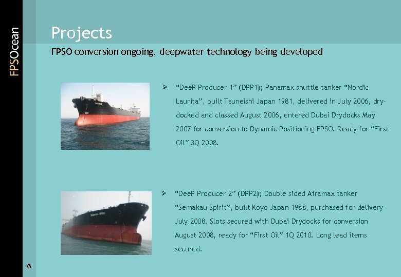 """Projects FPSO conversion ongoing, deepwater technology being developed Ø """"Dee. P Producer 1"""" (DPP"""
