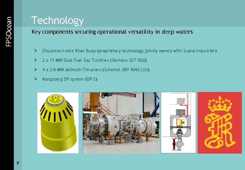 Technology Key components securing operational versatility in deep waters Ø Ø 2 x 17