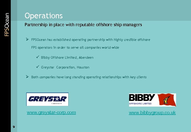 Operations Partnership in place with reputable offshore ship managers Ø FPSOcean has established operating