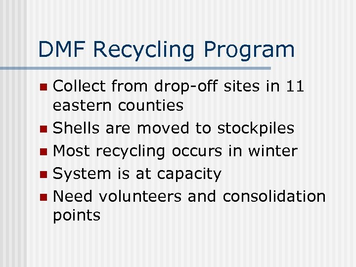 DMF Recycling Program Collect from drop-off sites in 11 eastern counties n Shells are