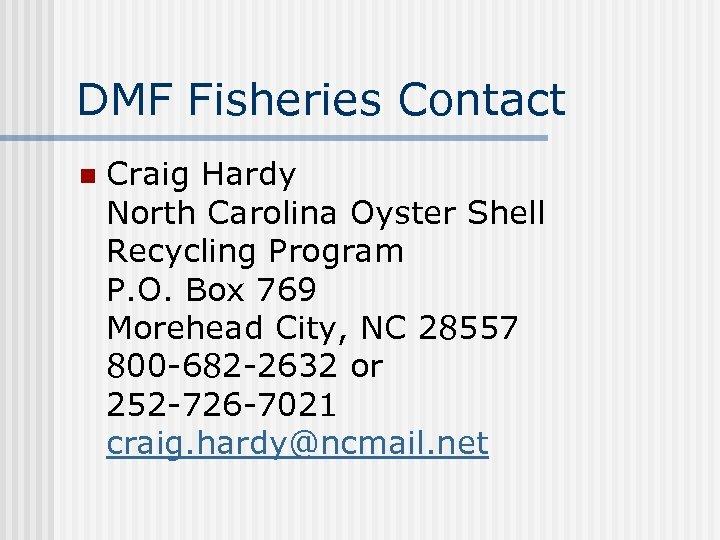 DMF Fisheries Contact n Craig Hardy North Carolina Oyster Shell Recycling Program P. O.