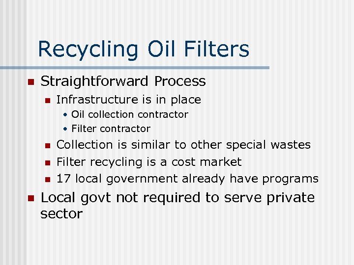 Recycling Oil Filters n Straightforward Process n Infrastructure is in place • Oil collection