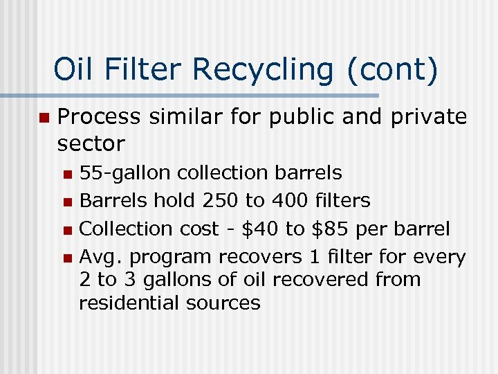 Oil Filter Recycling (cont) n Process similar for public and private sector 55 -gallon