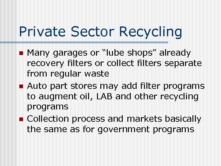 """Private Sector Recycling n n n Many garages or """"lube shops"""" already recovery filters"""