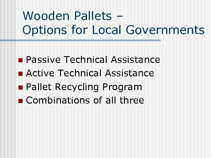 Wooden Pallets – Options for Local Governments Passive Technical Assistance n Active Technical Assistance