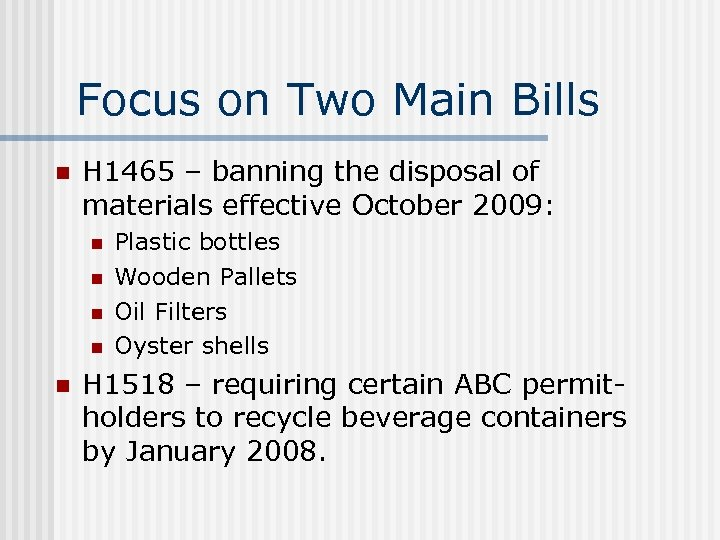Focus on Two Main Bills n H 1465 – banning the disposal of materials