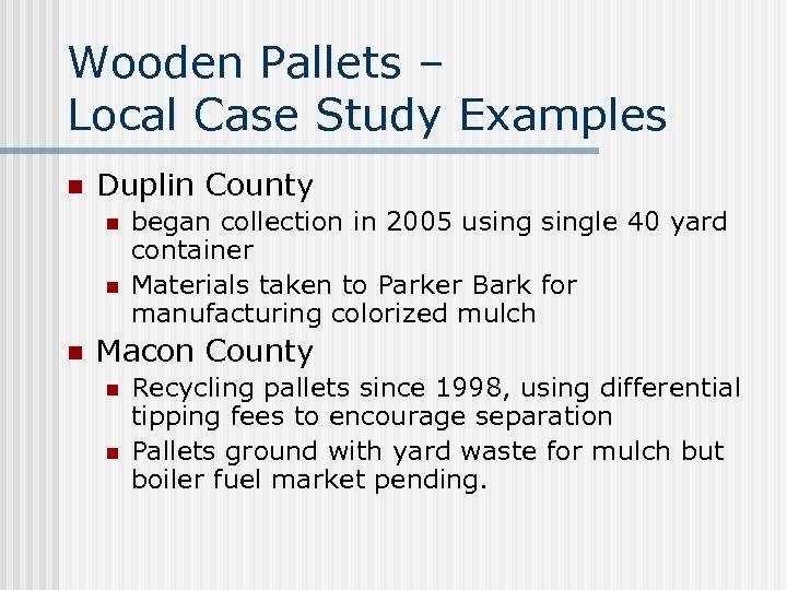 Wooden Pallets – Local Case Study Examples n Duplin County n n n began
