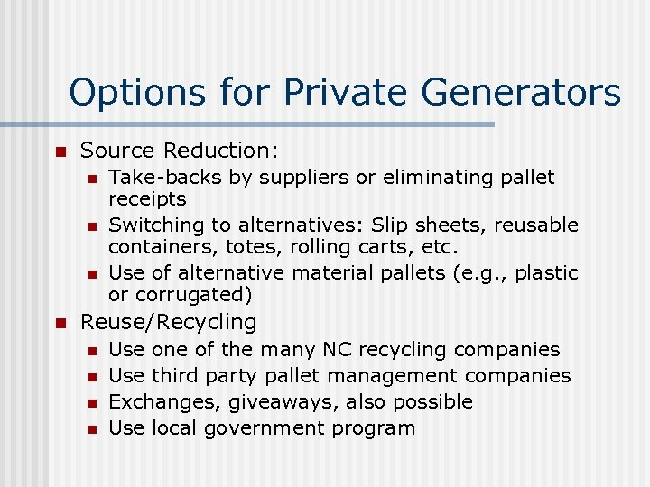 Options for Private Generators n Source Reduction: n n Take-backs by suppliers or eliminating
