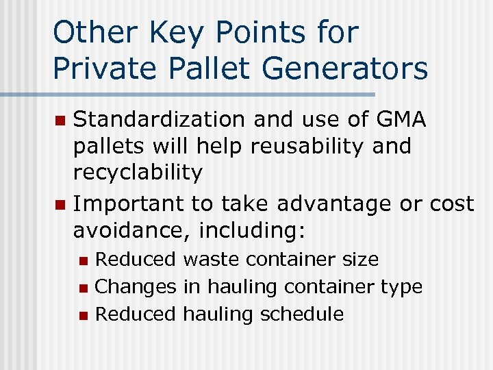 Other Key Points for Private Pallet Generators Standardization and use of GMA pallets will
