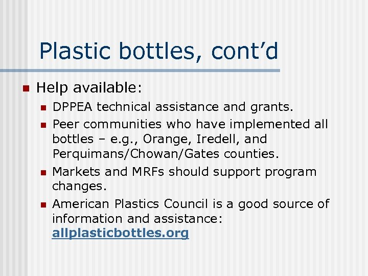 Plastic bottles, cont'd n Help available: n n DPPEA technical assistance and grants. Peer