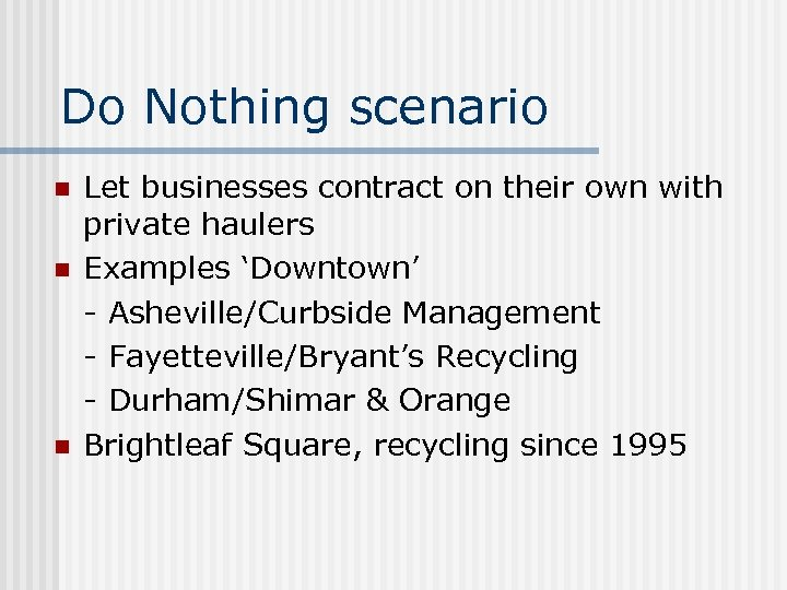 Do Nothing scenario n n n Let businesses contract on their own with private