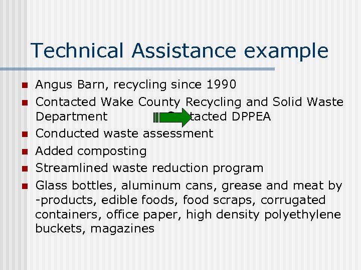 Technical Assistance example n n n Angus Barn, recycling since 1990 Contacted Wake County