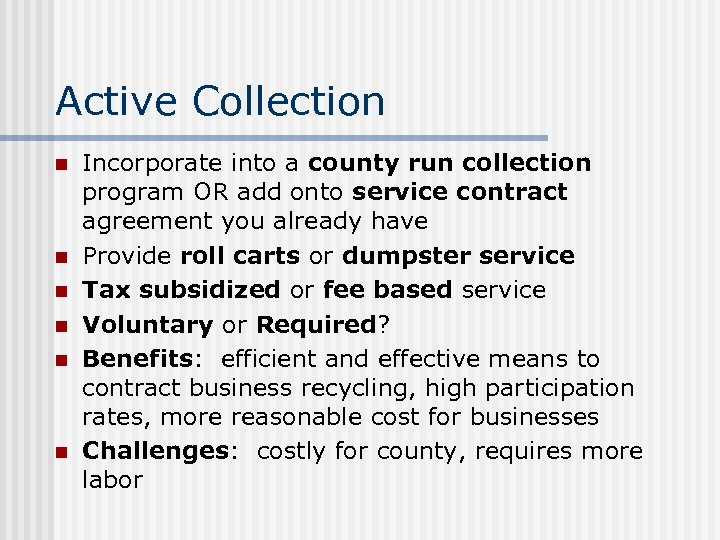 Active Collection n n n Incorporate into a county run collection program OR add