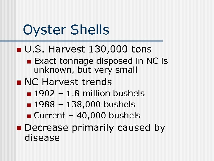 Oyster Shells n U. S. Harvest 130, 000 tons n n Exact tonnage disposed