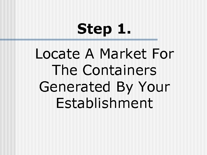 Step 1. Locate A Market For The Containers Generated By Your Establishment