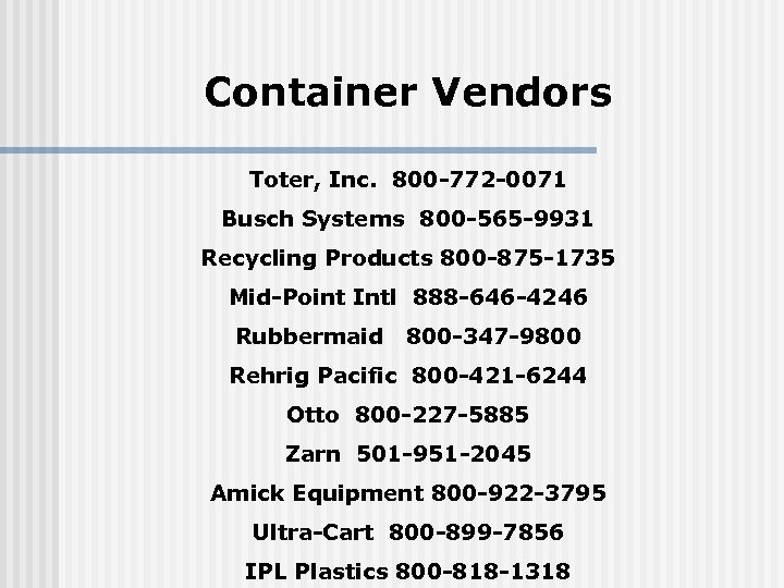 Container Vendors Toter, Inc. 800 -772 -0071 Busch Systems 800 -565 -9931 Recycling Products