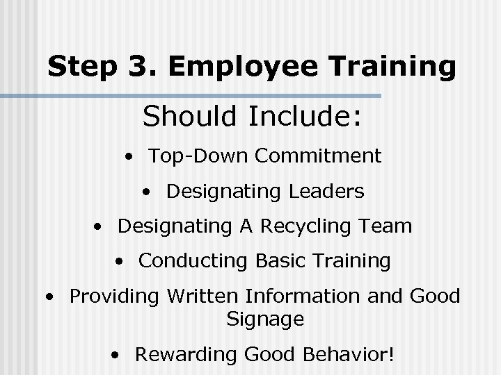 Step 3. Employee Training Should Include: • Top-Down Commitment • Designating Leaders • Designating