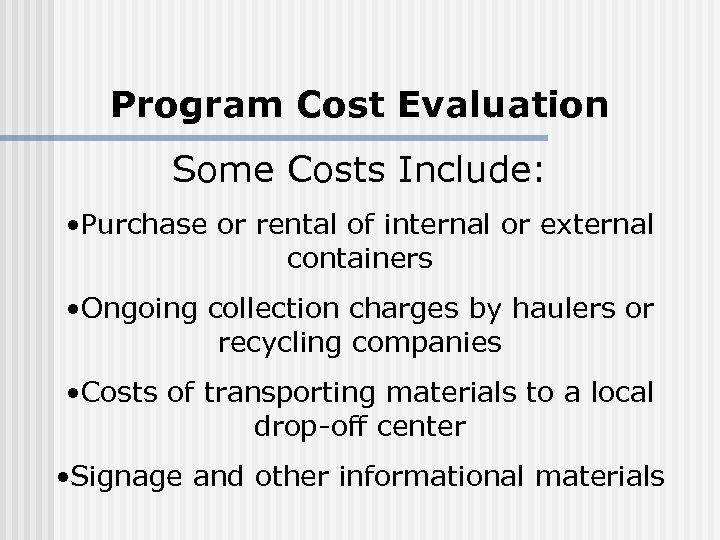 Program Cost Evaluation Some Costs Include: • Purchase or rental of internal or external