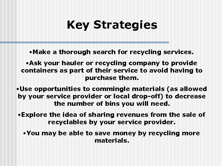 Key Strategies • Make a thorough search for recycling services. • Ask your hauler