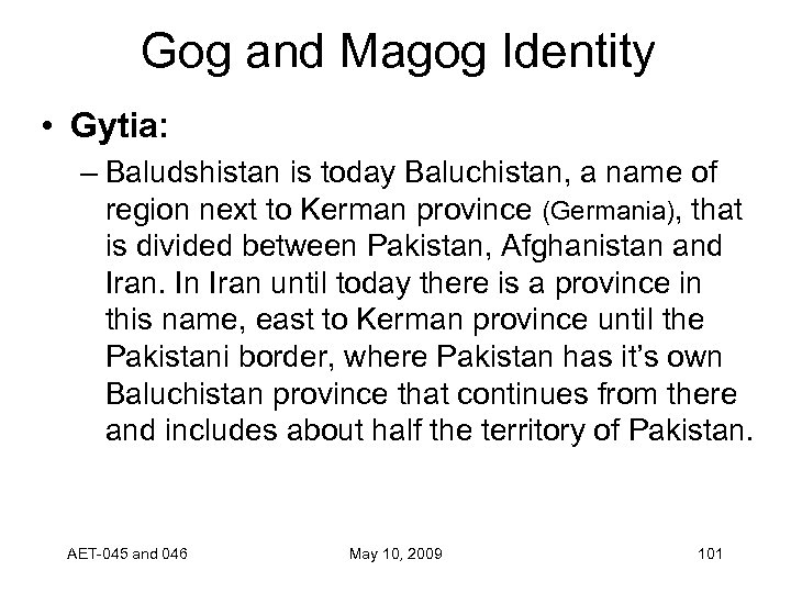 Gog and Magog Identity • Gytia: – Baludshistan is today Baluchistan, a name of