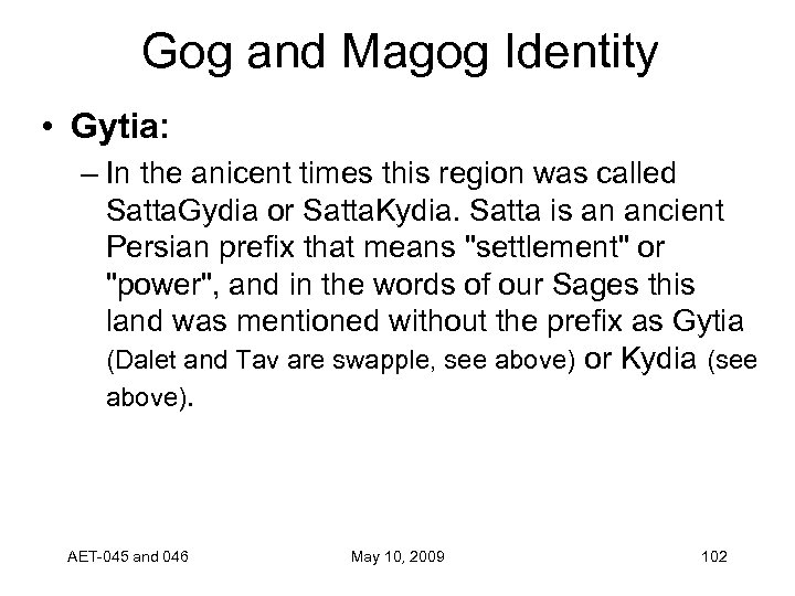 Gog and Magog Identity • Gytia: – In the anicent times this region was
