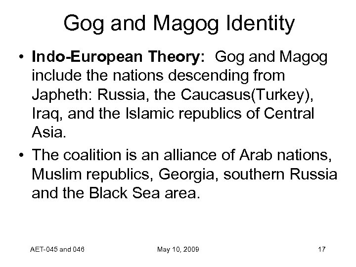 Gog and Magog Identity • Indo-European Theory: Gog and Magog include the nations descending