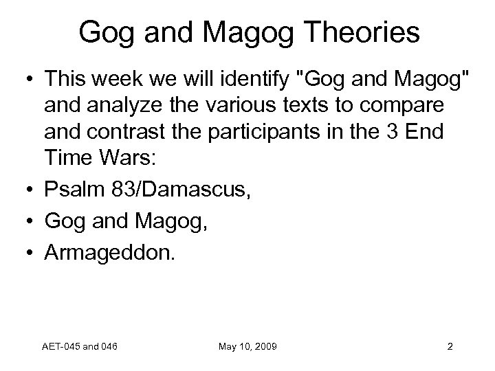 Gog and Magog Theories • This week we will identify