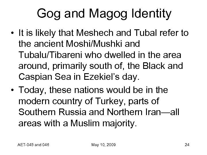 Gog and Magog Identity • It is likely that Meshech and Tubal refer to