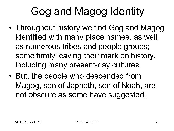 Gog and Magog Identity • Throughout history we find Gog and Magog identified with