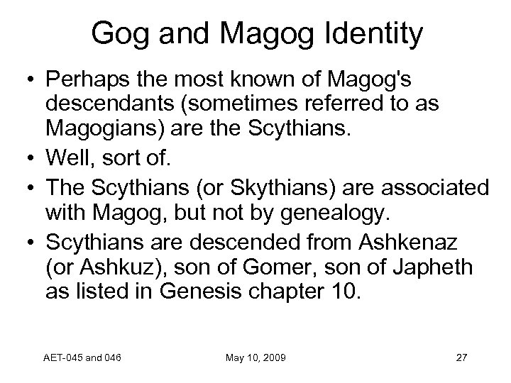 Gog and Magog Identity • Perhaps the most known of Magog's descendants (sometimes referred